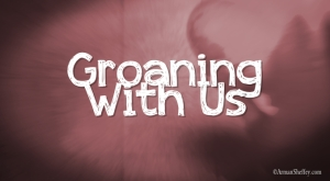 groaning with us